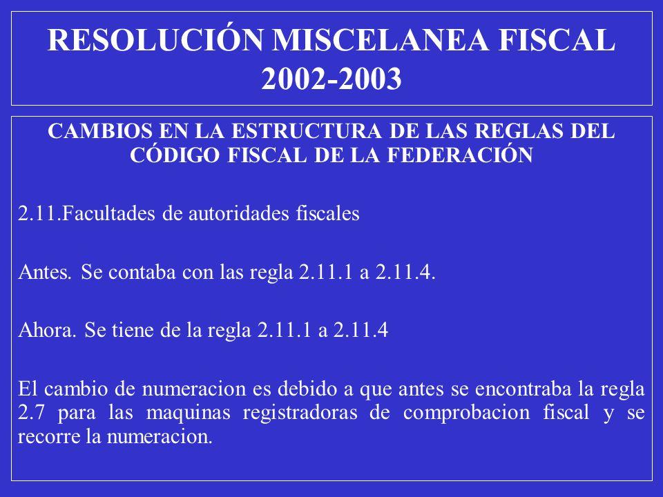CAMBIOS EN LA ESTRUCTURA DE LAS REGLAS DEL CÓDIGO FISCAL DE LA FEDERACIÓN 2.11.Facultades de autoridades fiscales Antes. Se contaba con las regla 2.11