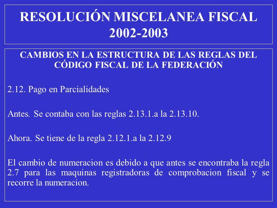 CAMBIOS EN LA ESTRUCTURA DE LAS REGLAS DEL CÓDIGO FISCAL DE LA FEDERACIÓN 2.12. Pago en Parcialidades Antes. Se contaba con las reglas 2.13.1.a la 2.1