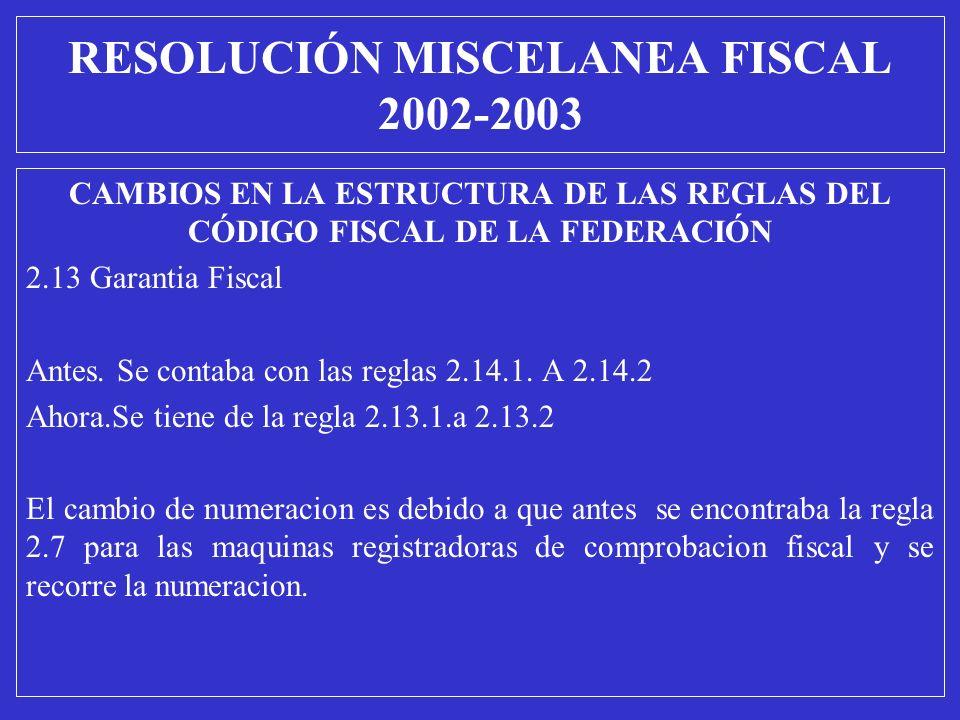 CAMBIOS EN LA ESTRUCTURA DE LAS REGLAS DEL CÓDIGO FISCAL DE LA FEDERACIÓN 2.13 Garantia Fiscal Antes. Se contaba con las reglas 2.14.1. A 2.14.2 Ahora