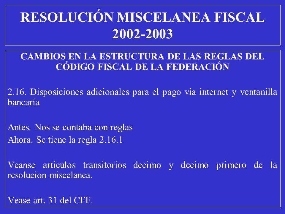 CAMBIOS EN LA ESTRUCTURA DE LAS REGLAS DEL CÓDIGO FISCAL DE LA FEDERACIÓN 2.16. Disposiciones adicionales para el pago via internet y ventanilla banca