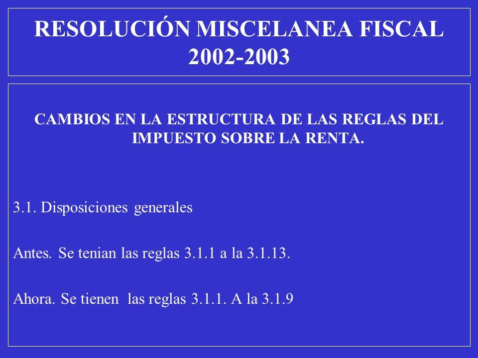 CAMBIOS EN LA ESTRUCTURA DE LAS REGLAS DEL IMPUESTO SOBRE LA RENTA. 3.1. Disposiciones generales Antes. Se tenian las reglas 3.1.1 a la 3.1.13. Ahora.