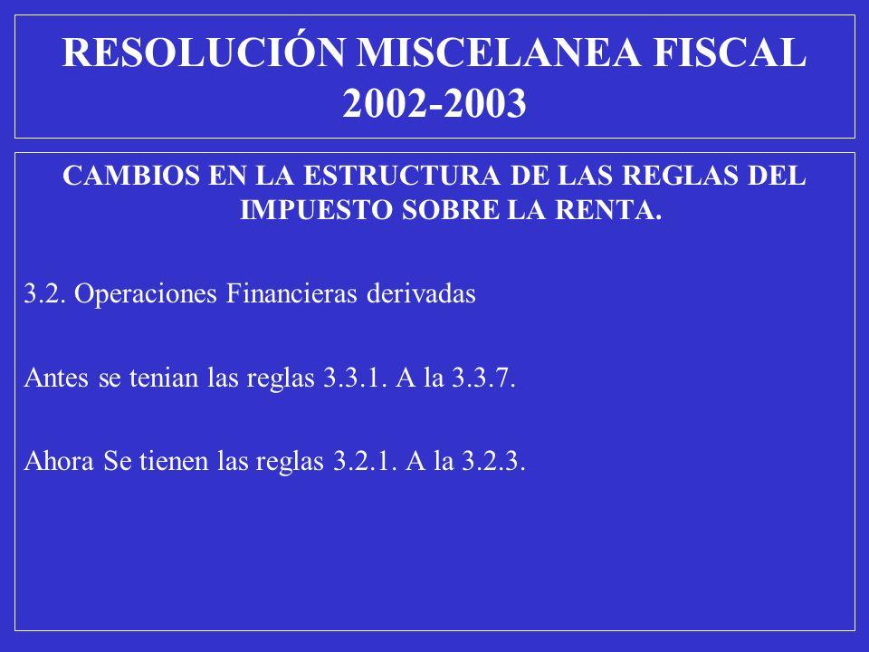 CAMBIOS EN LA ESTRUCTURA DE LAS REGLAS DEL IMPUESTO SOBRE LA RENTA. 3.2. Operaciones Financieras derivadas Antes se tenian las reglas 3.3.1. A la 3.3.