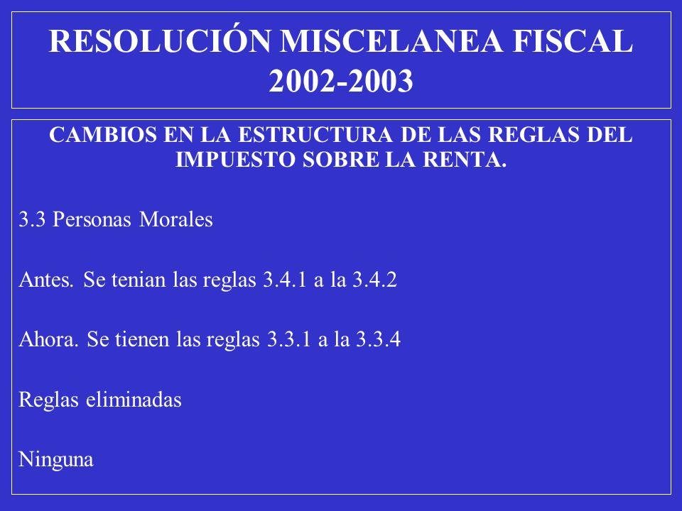 CAMBIOS EN LA ESTRUCTURA DE LAS REGLAS DEL IMPUESTO SOBRE LA RENTA. 3.3 Personas Morales Antes. Se tenian las reglas 3.4.1 a la 3.4.2 Ahora. Se tienen