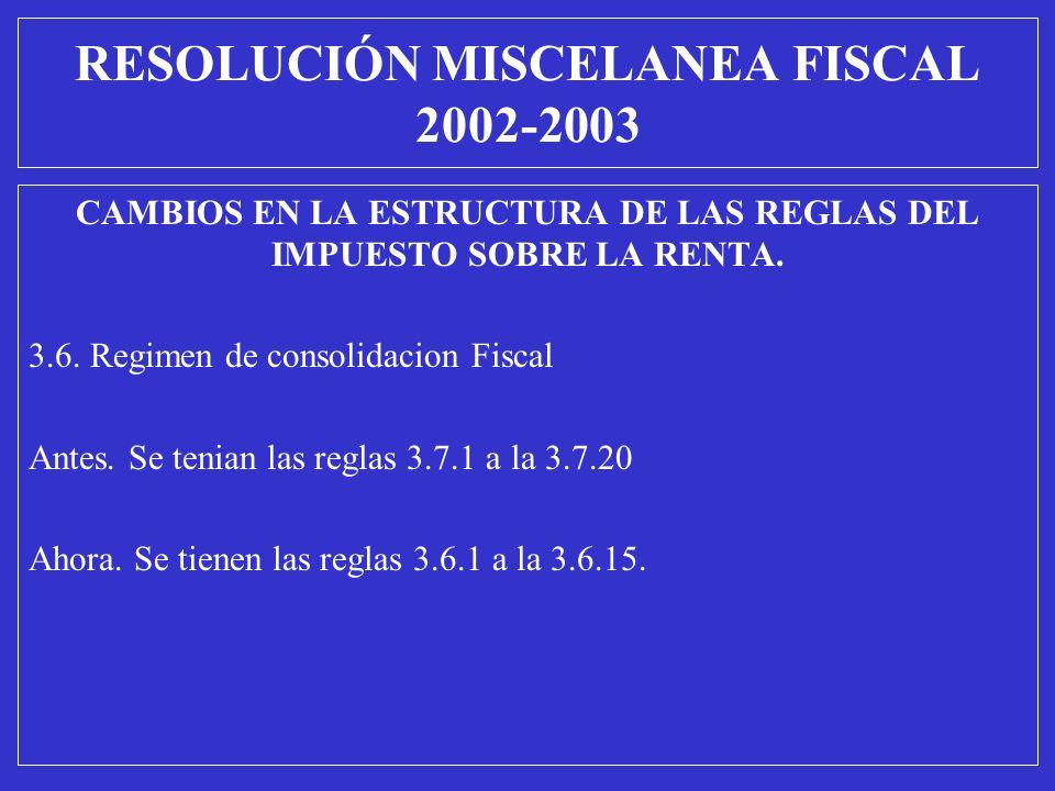 CAMBIOS EN LA ESTRUCTURA DE LAS REGLAS DEL IMPUESTO SOBRE LA RENTA. 3.6. Regimen de consolidacion Fiscal Antes. Se tenian las reglas 3.7.1 a la 3.7.20
