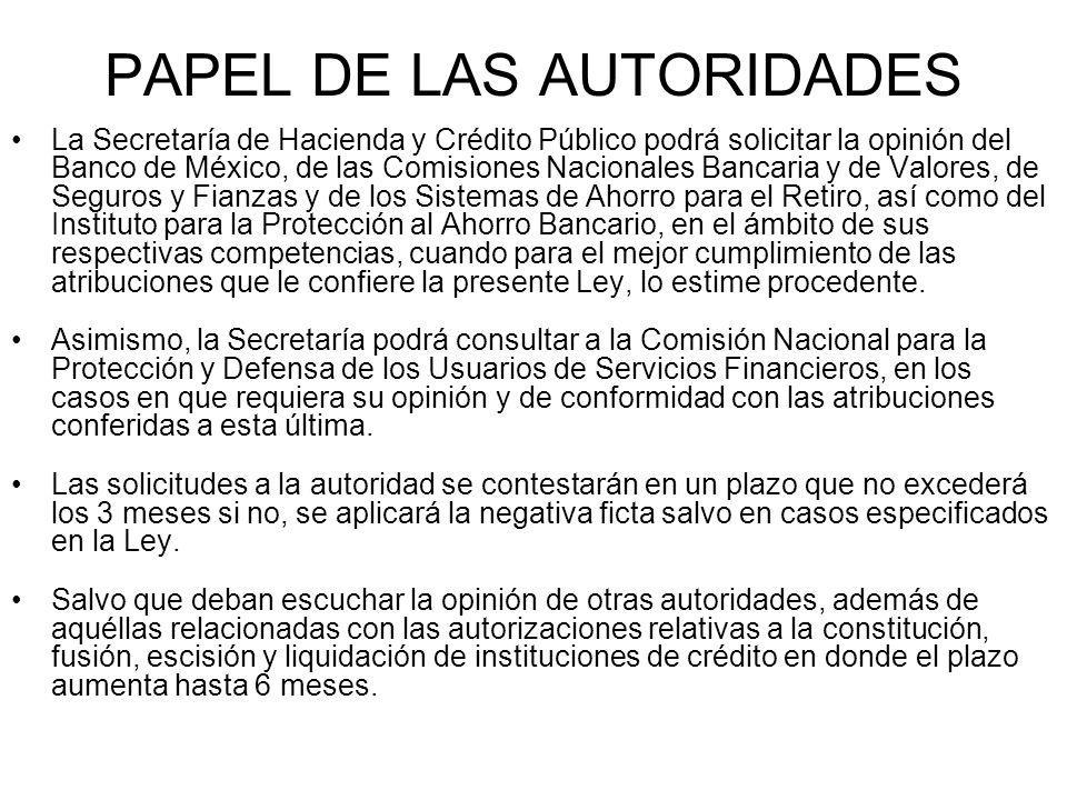 PAPEL DE LAS AUTORIDADES La Secretaría de Hacienda y Crédito Público podrá solicitar la opinión del Banco de México, de las Comisiones Nacionales Banc