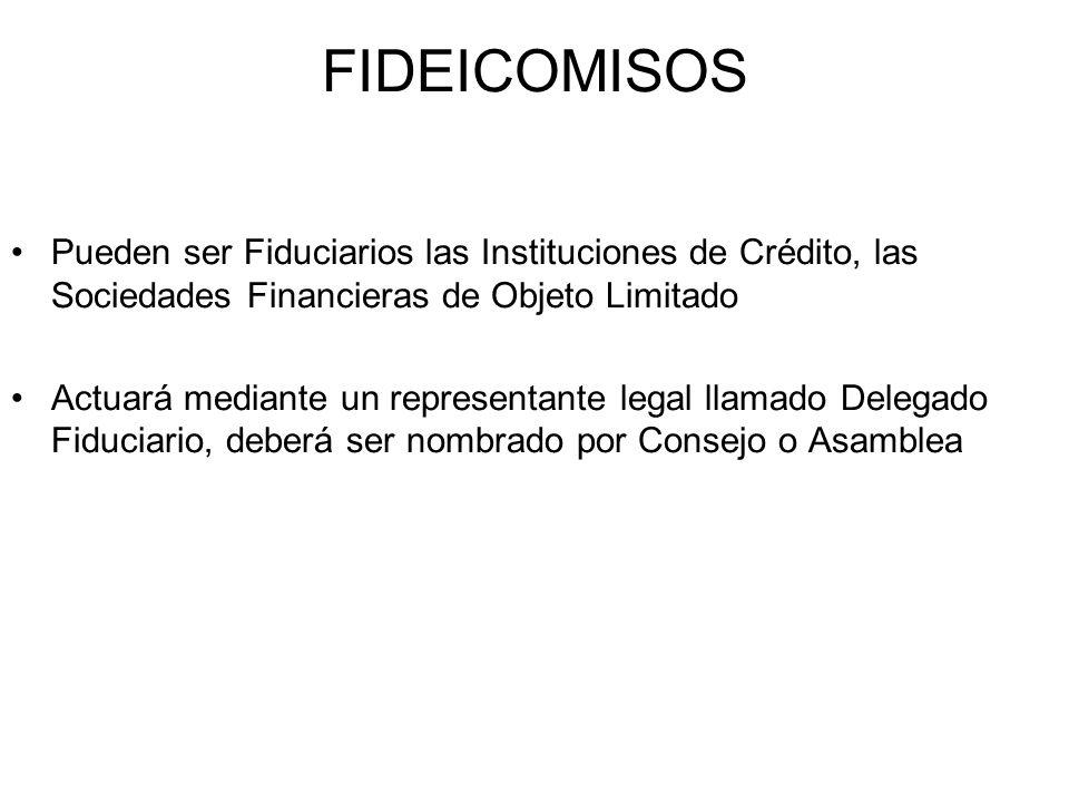 FIDEICOMISOS Pueden ser Fiduciarios las Instituciones de Crédito, las Sociedades Financieras de Objeto Limitado Actuará mediante un representante lega