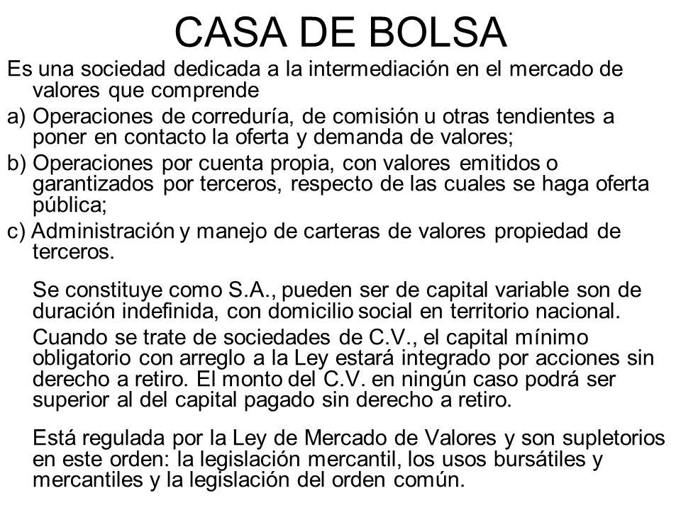 CASA DE BOLSA Es una sociedad dedicada a la intermediación en el mercado de valores que comprende a) Operaciones de correduría, de comisión u otras te