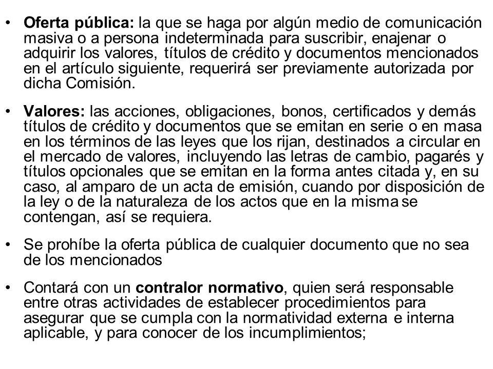 Oferta pública: la que se haga por algún medio de comunicación masiva o a persona indeterminada para suscribir, enajenar o adquirir los valores, títul