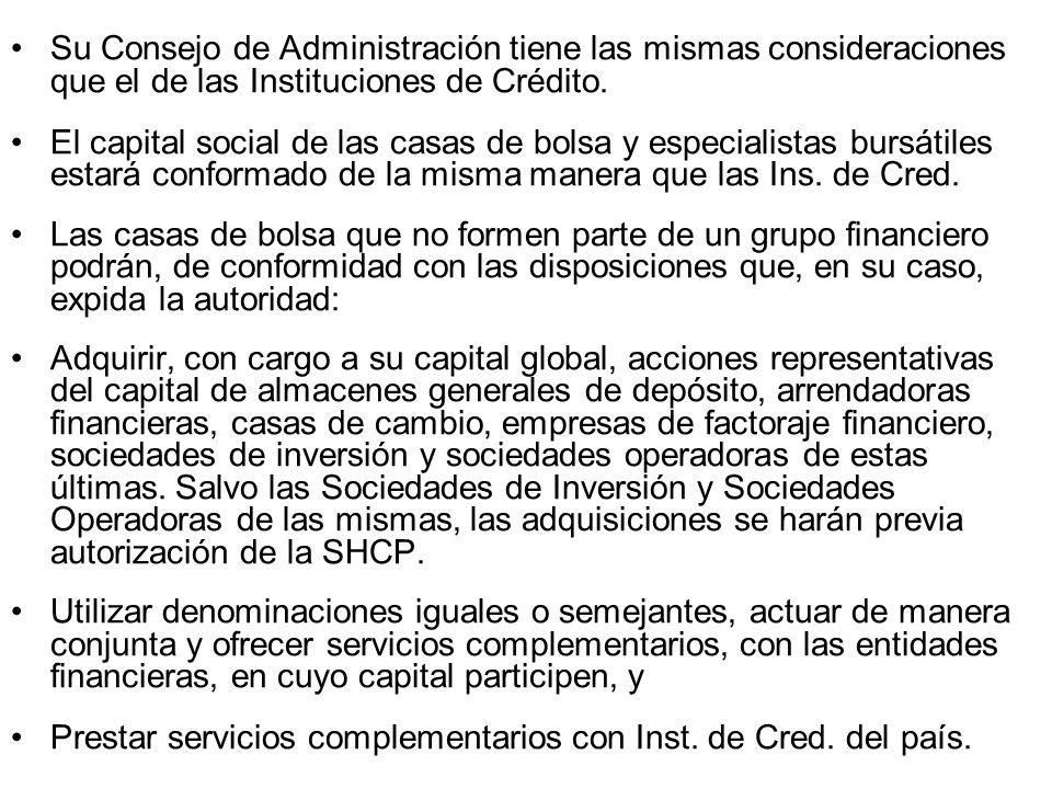 Su Consejo de Administración tiene las mismas consideraciones que el de las Instituciones de Crédito. El capital social de las casas de bolsa y especi