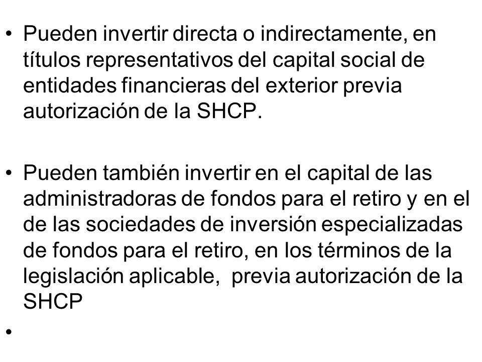 Pueden invertir directa o indirectamente, en títulos representativos del capital social de entidades financieras del exterior previa autorización de l