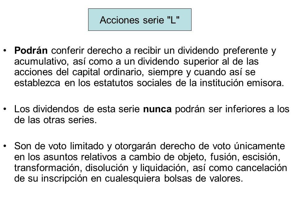 Podrán conferir derecho a recibir un dividendo preferente y acumulativo, así como a un dividendo superior al de las acciones del capital ordinario, si