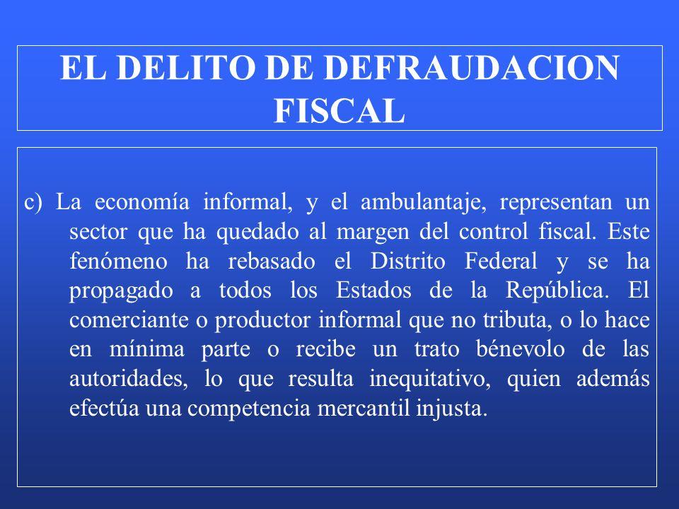c) La economía informal, y el ambulantaje, representan un sector que ha quedado al margen del control fiscal. Este fenómeno ha rebasado el Distrito Fe
