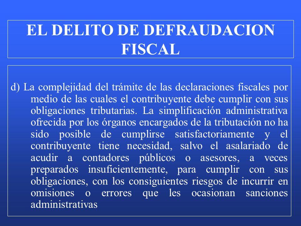 d) La complejidad del trámite de las declaraciones fiscales por medio de las cuales el contribuyente debe cumplir con sus obligaciones tributarias. La
