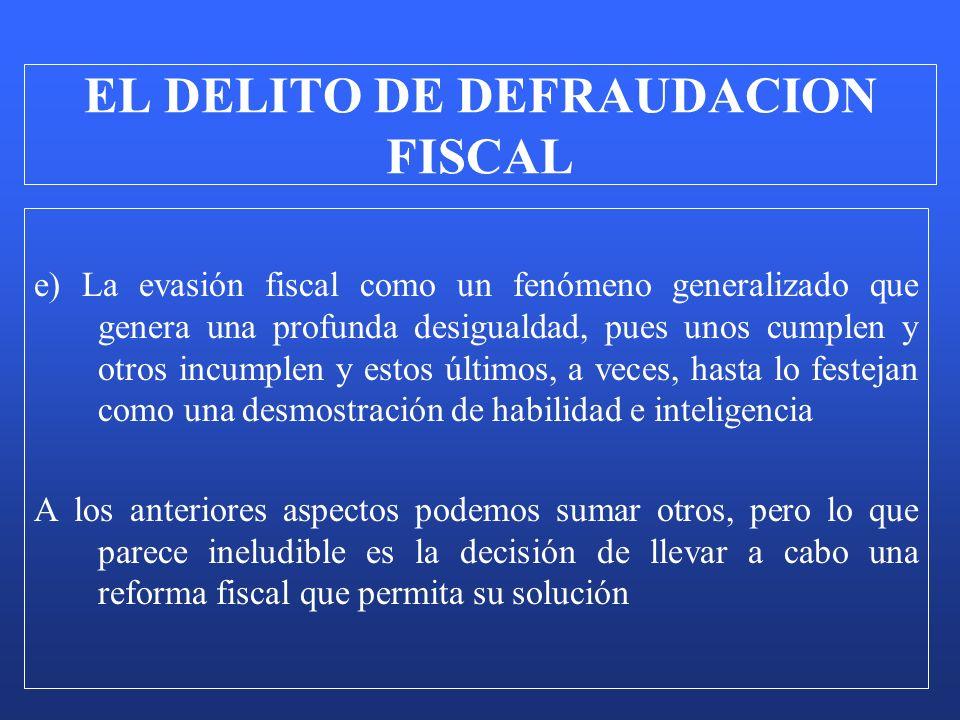 e) La evasión fiscal como un fenómeno generalizado que genera una profunda desigualdad, pues unos cumplen y otros incumplen y estos últimos, a veces,