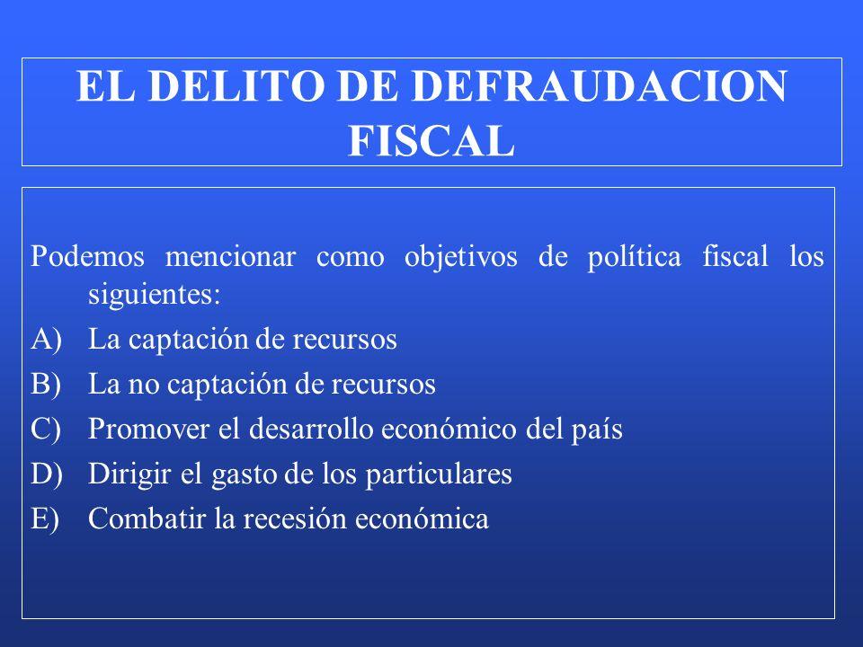 Podemos mencionar como objetivos de política fiscal los siguientes: A)La captación de recursos B)La no captación de recursos C)Promover el desarrollo
