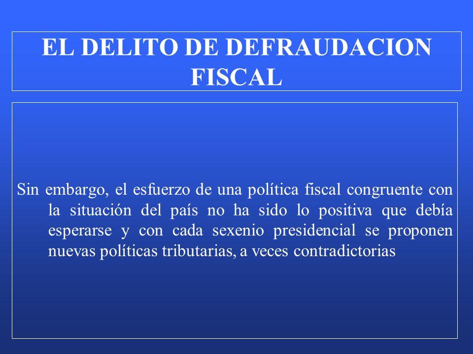 Sin embargo, el esfuerzo de una política fiscal congruente con la situación del país no ha sido lo positiva que debía esperarse y con cada sexenio pre