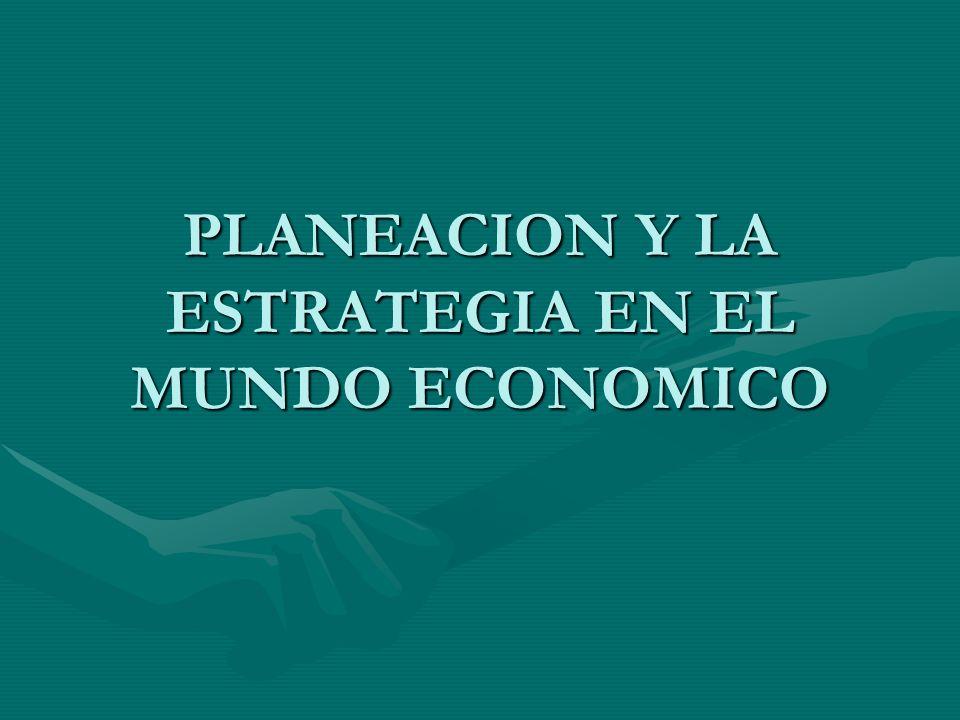 PLANEACION Y LA ESTRATEGIA EN EL MUNDO ECONOMICO