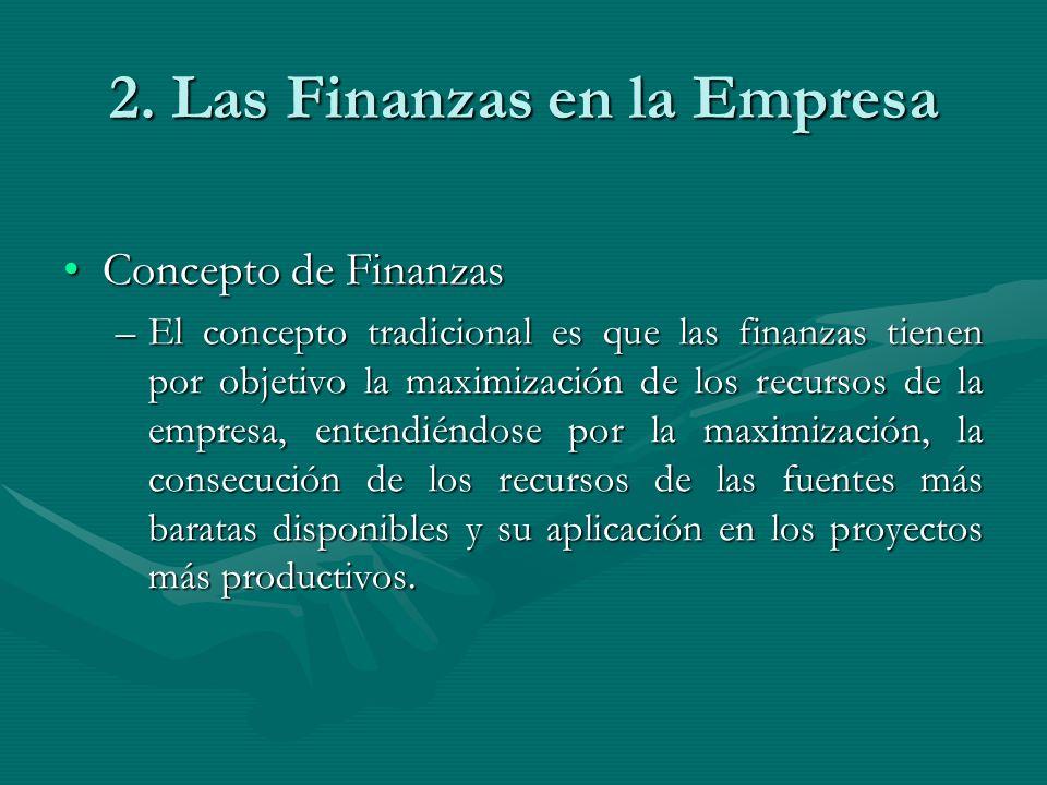 2. Las Finanzas en la Empresa Concepto de FinanzasConcepto de Finanzas –El concepto tradicional es que las finanzas tienen por objetivo la maximizació