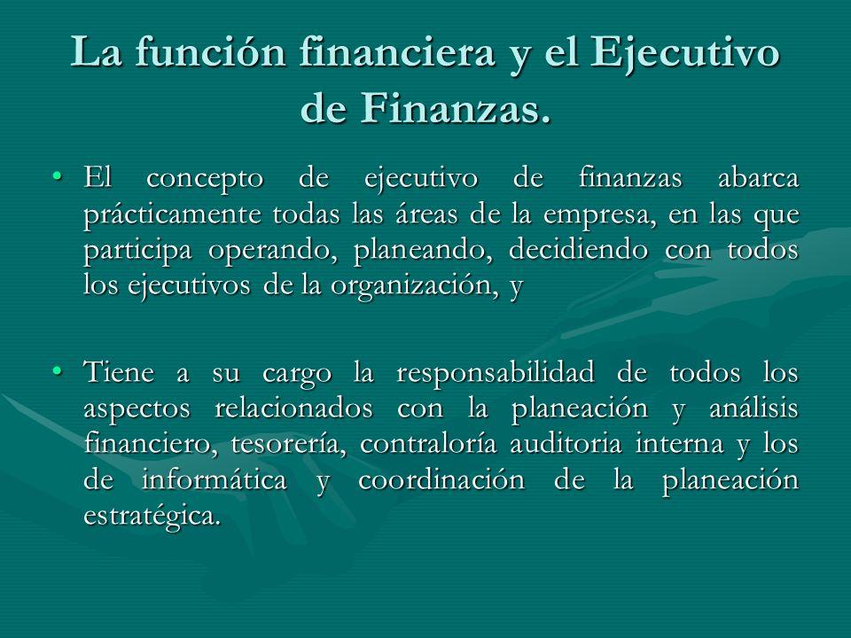 La función financiera y el Ejecutivo de Finanzas. El concepto de ejecutivo de finanzas abarca prácticamente todas las áreas de la empresa, en las que
