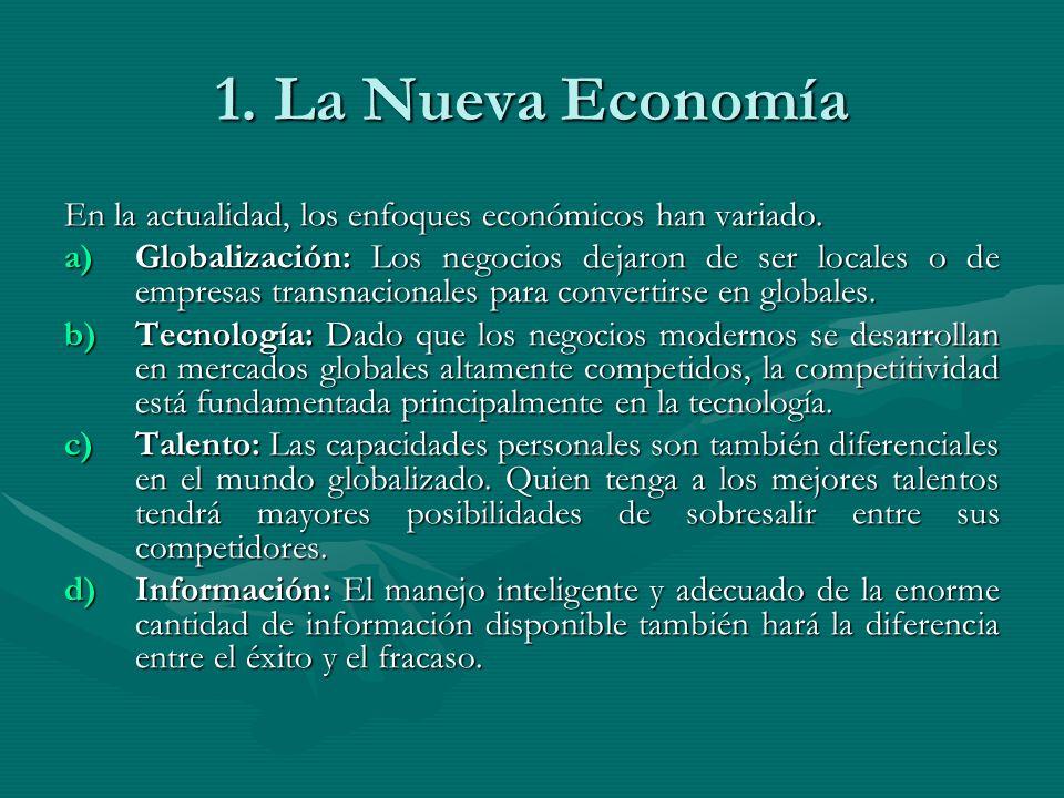 1. La Nueva Economía En la actualidad, los enfoques económicos han variado. a)Globalización: Los negocios dejaron de ser locales o de empresas transna