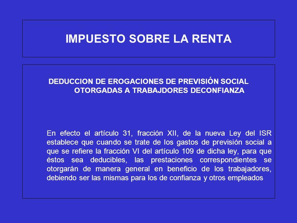 IMPUESTO SOBRE LA RENTA DEDUCCION DE EROGACIONES DE PREVISIÓN SOCIAL OTORGADAS A TRABAJDORES DECONFIANZA En efecto el artículo 31, fracción XII, de la