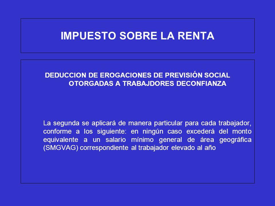 IMPUESTO SOBRE LA RENTA DEDUCCION DE EROGACIONES DE PREVISIÓN SOCIAL OTORGADAS A TRABAJDORES DECONFIANZA La segunda se aplicará de manera particular p