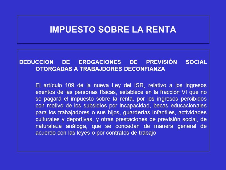 IMPUESTO SOBRE LA RENTA DEDUCCION DE EROGACIONES DE PREVISIÓN SOCIAL OTORGADAS A TRABAJDORES DECONFIANZA El artículo 109 de la nueva Ley del ISR, rela