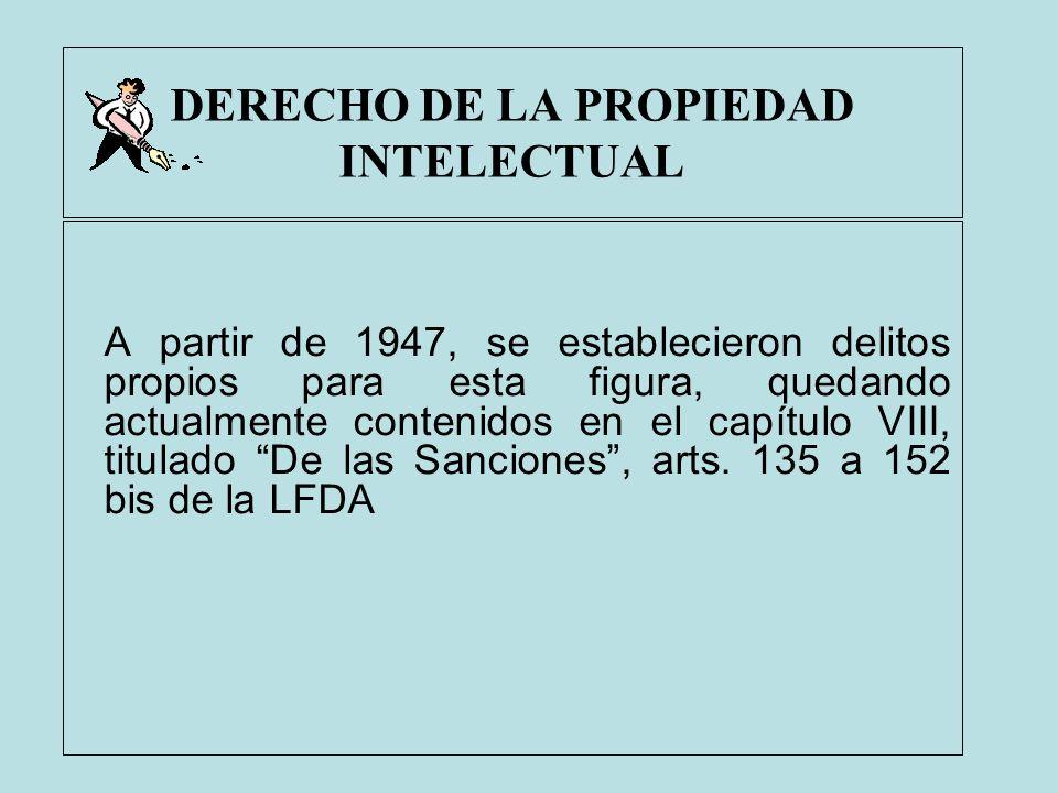 DERECHO DE LA PROPIEDAD INTELECTUAL A partir de 1947, se establecieron delitos propios para esta figura, quedando actualmente contenidos en el capítul