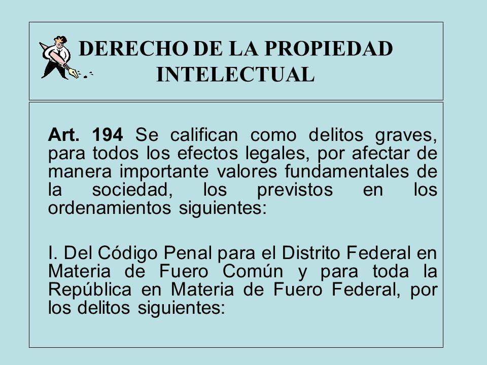 DERECHO DE LA PROPIEDAD INTELECTUAL Art. 194 Se califican como delitos graves, para todos los efectos legales, por afectar de manera importante valore