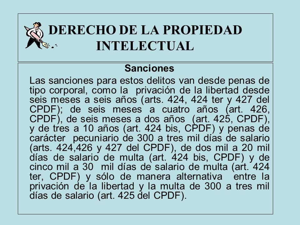 DERECHO DE LA PROPIEDAD INTELECTUAL Sanciones Las sanciones para estos delitos van desde penas de tipo corporal, como la privación de la libertad desd