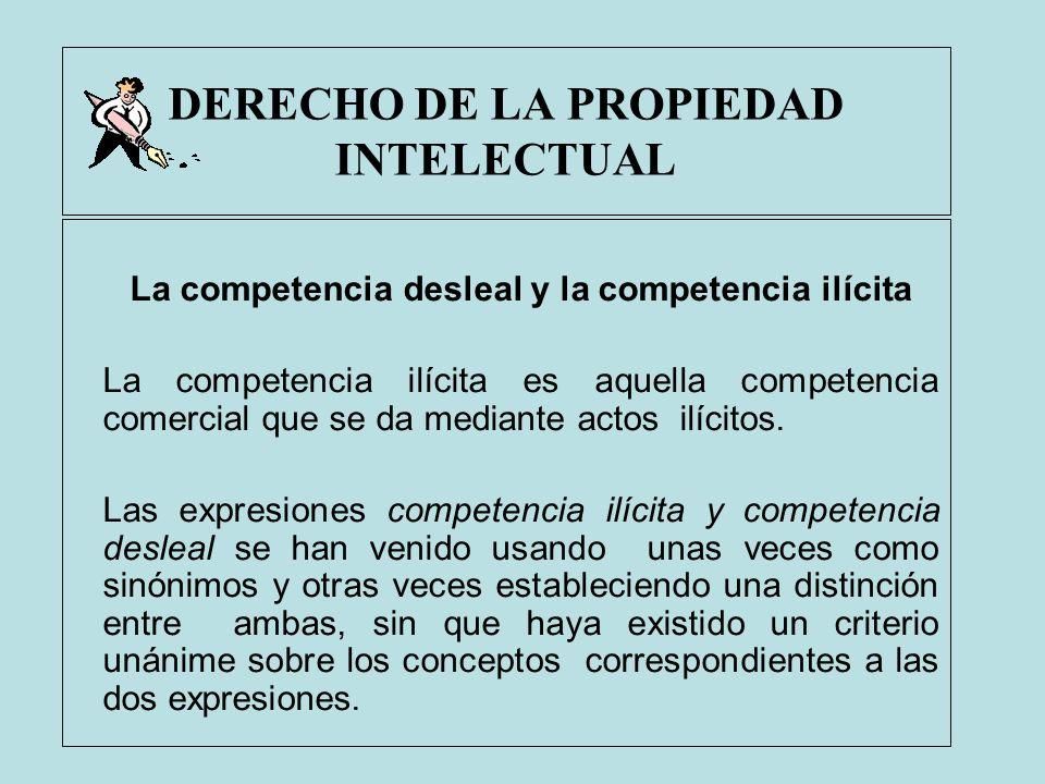 DERECHO DE LA PROPIEDAD INTELECTUAL La competencia desleal y la competencia ilícita La competencia ilícita es aquella competencia comercial que se da