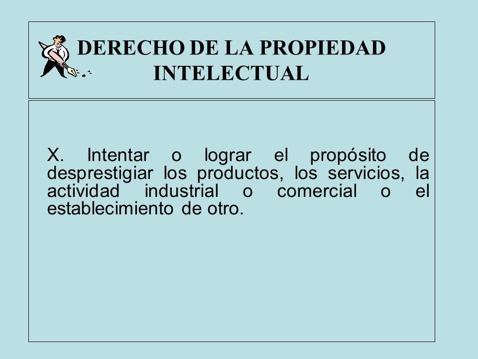 DERECHO DE LA PROPIEDAD INTELECTUAL X. Intentar o lograr el propósito de desprestigiar los productos, los servicios, la actividad industrial o comerci