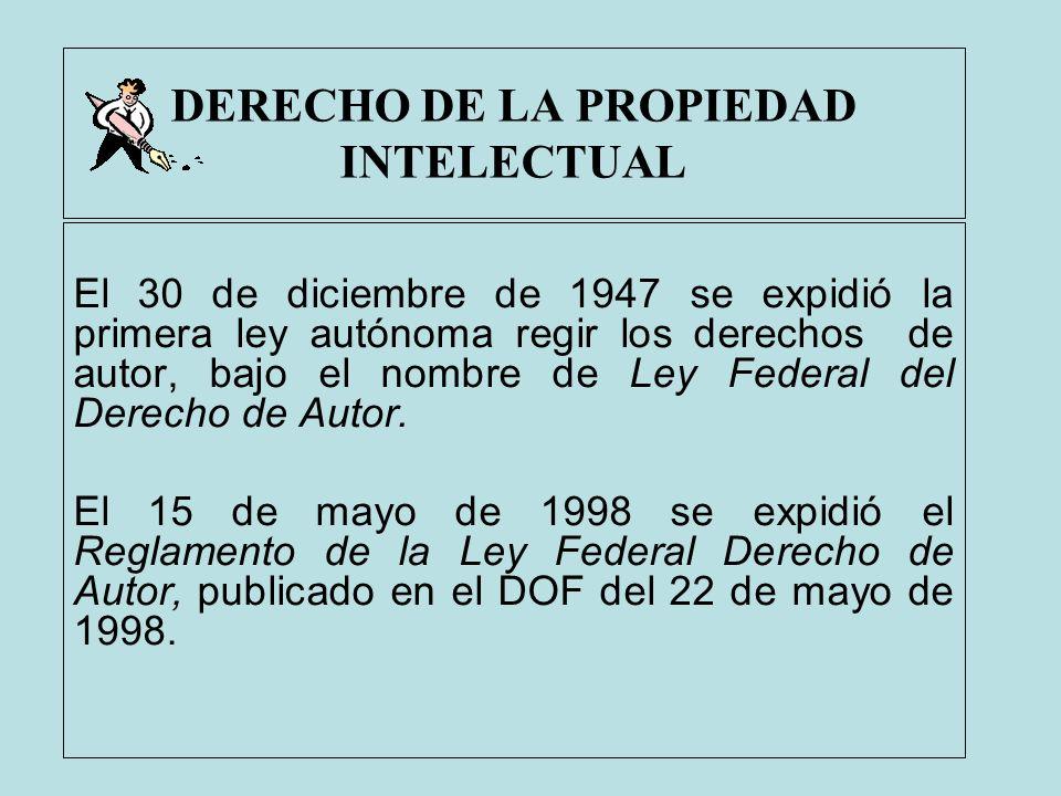 DERECHO DE LA PROPIEDAD INTELECTUAL El 30 de diciembre de 1947 se expidió la primera ley autónoma regir los derechos de autor, bajo el nombre de Ley F