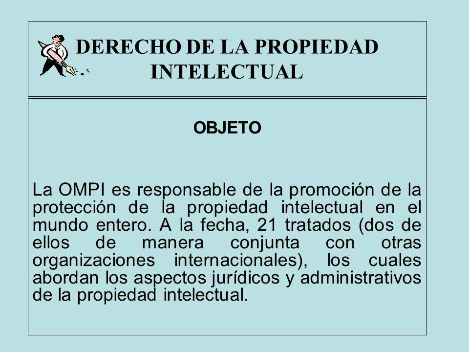 DERECHO DE LA PROPIEDAD INTELECTUAL OBJETO La OMPI es responsable de la promoción de la protección de la propiedad intelectual en el mundo entero. A l