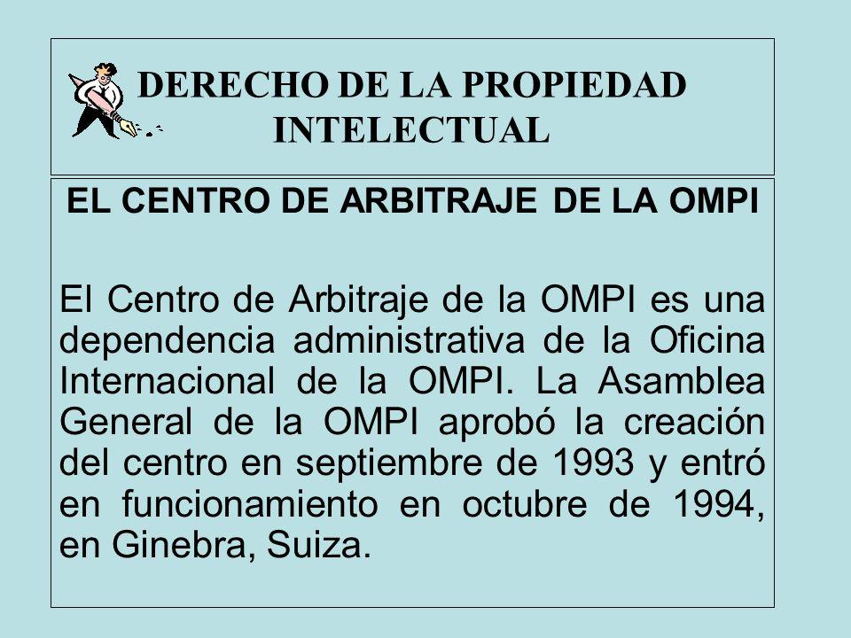 DERECHO DE LA PROPIEDAD INTELECTUAL EL CENTRO DE ARBITRAJE DE LA OMPI El Centro de Arbitraje de la OMPI es una dependencia administrativa de la Oficin