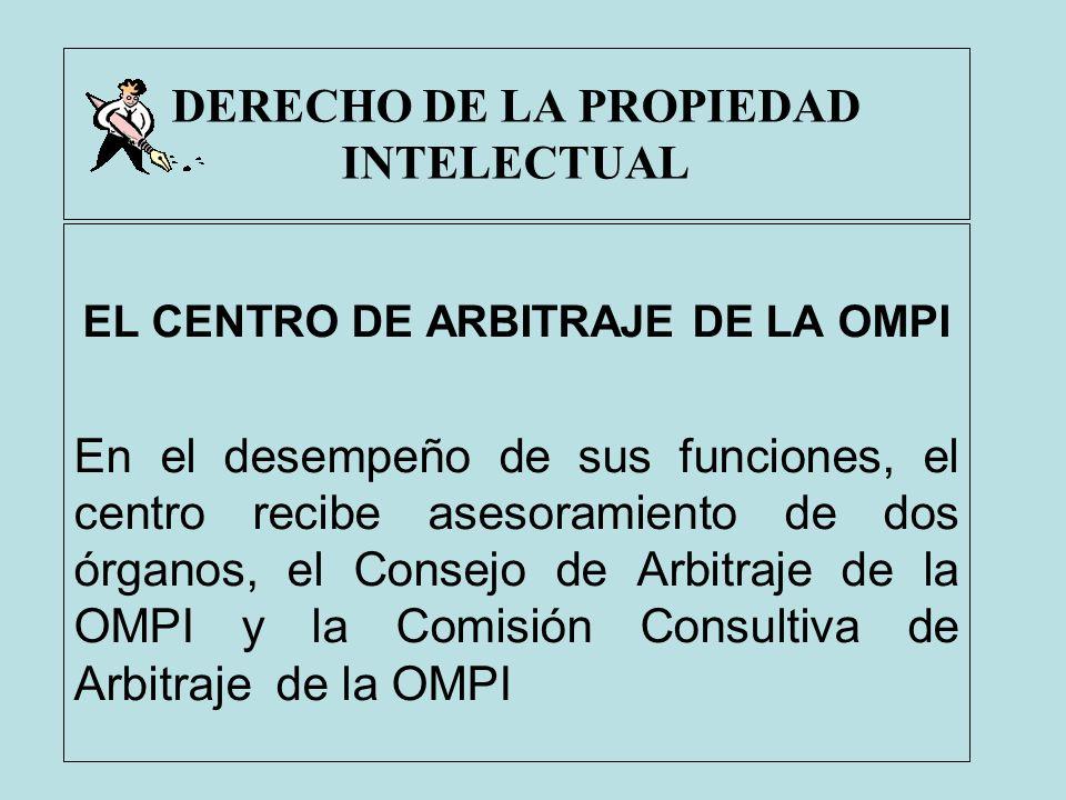 DERECHO DE LA PROPIEDAD INTELECTUAL EL CENTRO DE ARBITRAJE DE LA OMPI En el desempeño de sus funciones, el centro recibe asesoramiento de dos órganos,