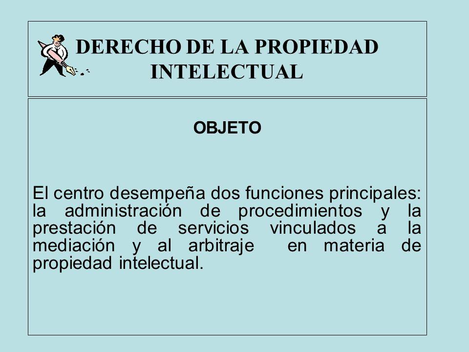DERECHO DE LA PROPIEDAD INTELECTUAL OBJETO El centro desempeña dos funciones principales: la administración de procedimientos y la prestación de servi