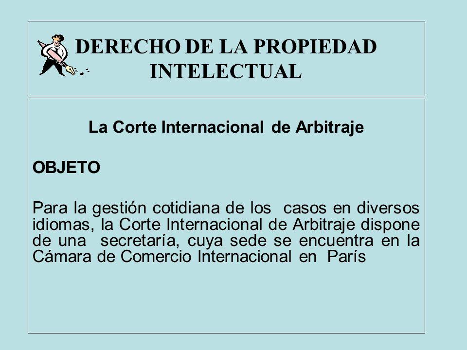 DERECHO DE LA PROPIEDAD INTELECTUAL La Corte Internacional de Arbitraje OBJETO Para la gestión cotidiana de los casos en diversos idiomas, la Corte In