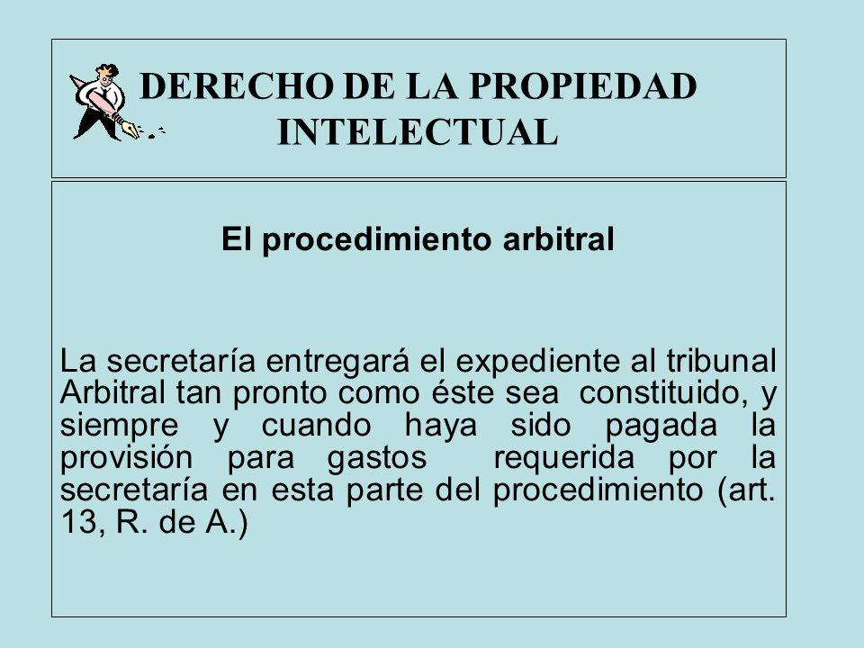 DERECHO DE LA PROPIEDAD INTELECTUAL El procedimiento arbitral La secretaría entregará el expediente al tribunal Arbitral tan pronto como éste sea cons