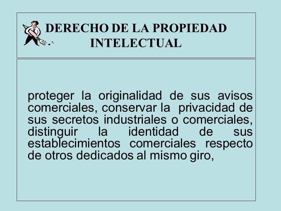 DERECHO DE LA PROPIEDAD INTELECTUAL proteger la originalidad de sus avisos comerciales, conservar la privacidad de sus secretos industriales o comerci