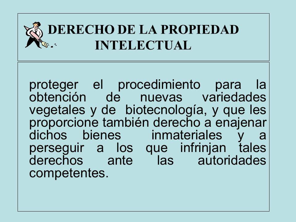DERECHO DE LA PROPIEDAD INTELECTUAL proteger el procedimiento para la obtención de nuevas variedades vegetales y de biotecnología, y que les proporcio