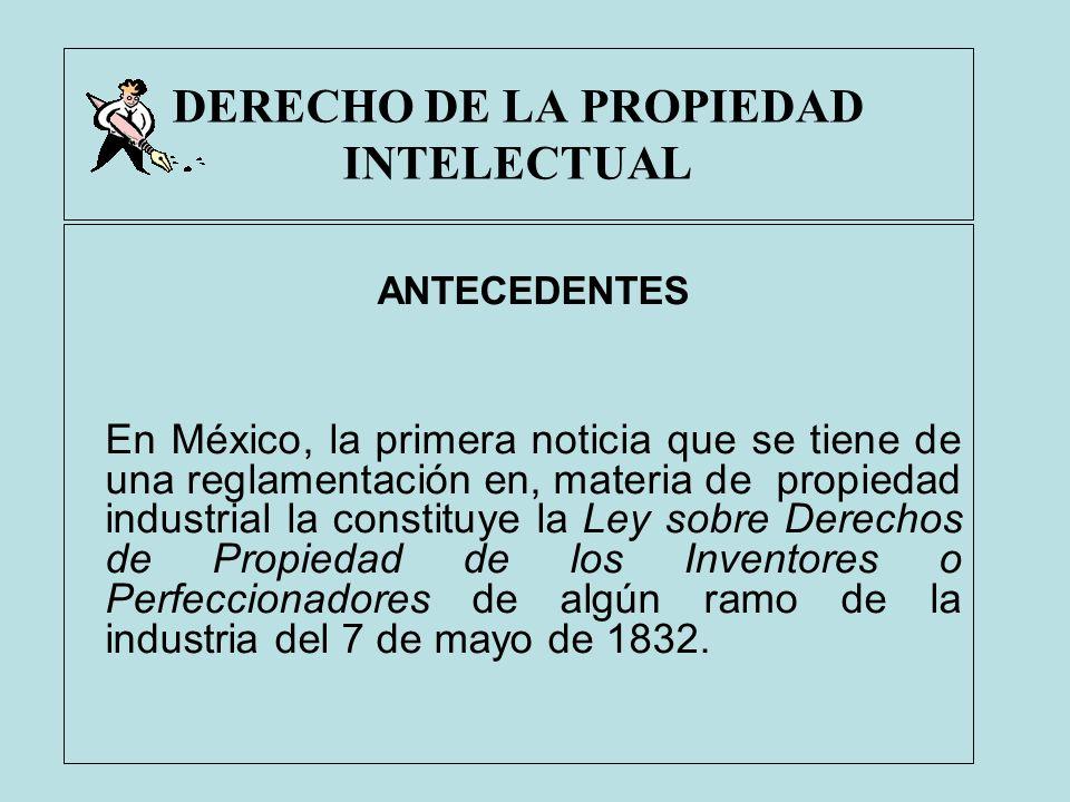DERECHO DE LA PROPIEDAD INTELECTUAL ANTECEDENTES En México, la primera noticia que se tiene de una reglamentación en, materia de propiedad industrial