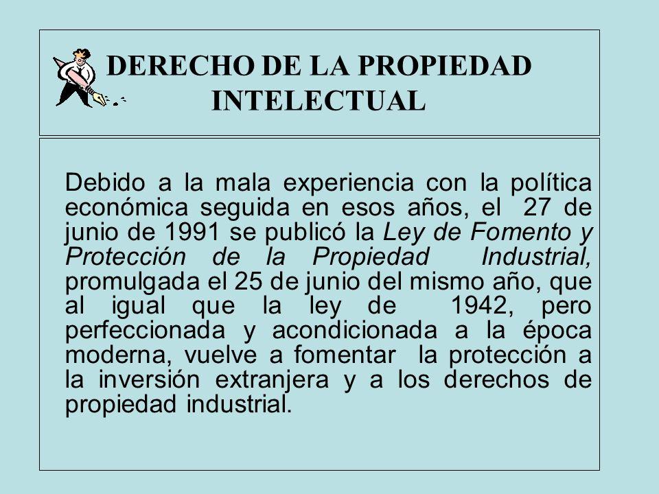 DERECHO DE LA PROPIEDAD INTELECTUAL Debido a la mala experiencia con la política económica seguida en esos años, el 27 de junio de 1991 se publicó la