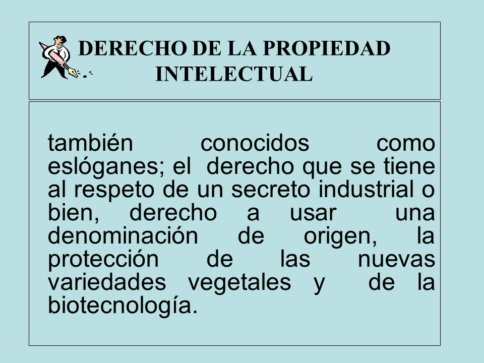 DERECHO DE LA PROPIEDAD INTELECTUAL también conocidos como eslóganes; el derecho que se tiene al respeto de un secreto industrial o bien, derecho a us