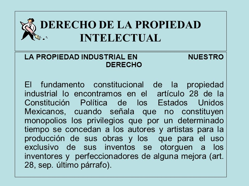 DERECHO DE LA PROPIEDAD INTELECTUAL LA PROPIEDAD INDUSTRIAL EN NUESTRO DERECHO El fundamento constitucional de la propiedad industrial lo encontramos