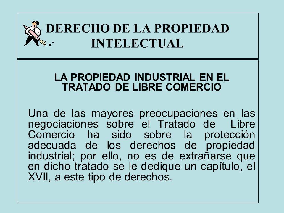 DERECHO DE LA PROPIEDAD INTELECTUAL LA PROPIEDAD INDUSTRIAL EN EL TRATADO DE LIBRE COMERCIO Una de las mayores preocupaciones en las negociaciones sob