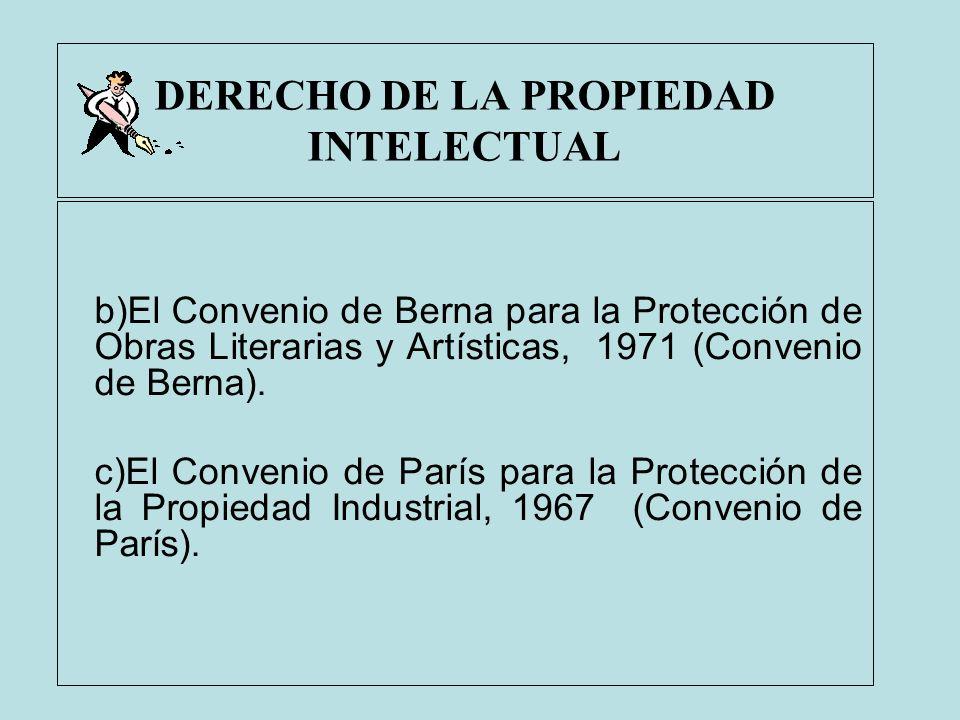 DERECHO DE LA PROPIEDAD INTELECTUAL b)El Convenio de Berna para la Protección de Obras Literarias y Artísticas, 1971 (Convenio de Berna). c)El Conveni