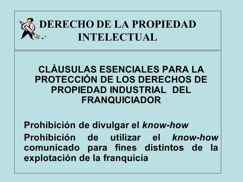 DERECHO DE LA PROPIEDAD INTELECTUAL CLÁUSULAS ESENCIALES PARA LA PROTECCIÓN DE LOS DERECHOS DE PROPIEDAD INDUSTRIAL DEL FRANQUICIADOR Prohibición de d