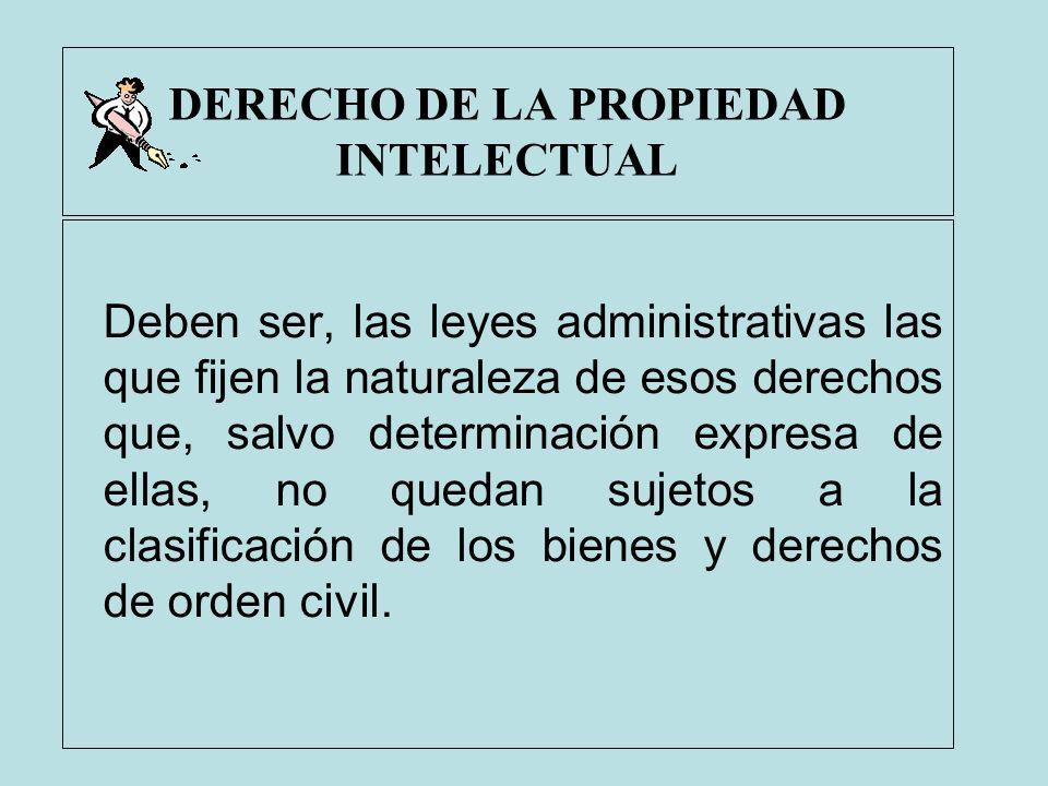 DERECHO DE LA PROPIEDAD INTELECTUAL Deben ser, las leyes administrativas las que fijen la naturaleza de esos derechos que, salvo determinación expresa