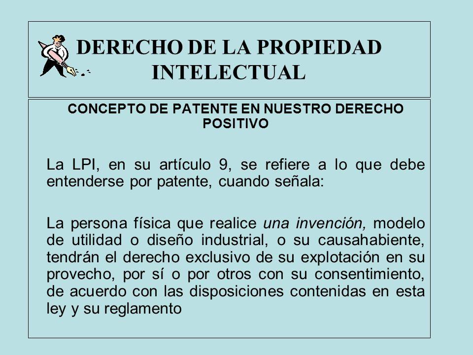DERECHO DE LA PROPIEDAD INTELECTUAL CONCEPTO DE PATENTE EN NUESTRO DERECHO POSITIVO La LPI, en su artículo 9, se refiere a lo que debe entenderse por